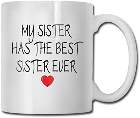 antspuent My Sister Has The Best Sister Ever Funny Coffee Mug - 11 Ceramic Coffee Cup - Best Gifts Idea for Christmas, Valentine and Birthday, Father's Day and Mother's Day Cup