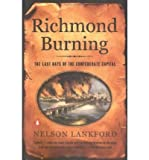 Front cover for the book Richmond Burning by Nelson D. Lankford