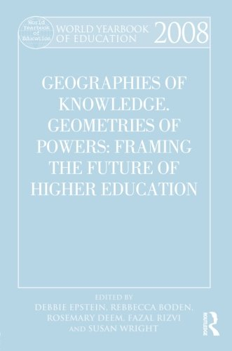 World Yearbook of Education 2008: Geographies of Knowledge, Geometries of Power: Framing the Future of Higher Education (Volume 8)