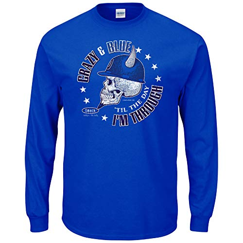 - Duke Fans. Crazy & Blue 'Til The Day I'm Through. Royal Blue T-Shirt (Sm-5X) (Long Sleeve, X-Large)