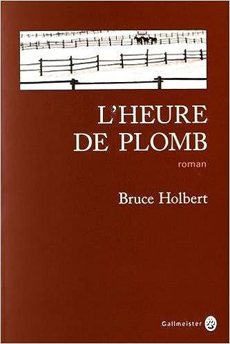 Bruce Holbert - L'Heure de plomb (Rentrée Littéraire 2016)