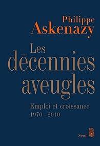 Les décennies aveugles. Emploi et croissance, 1970-2010 par Philippe Askenazy