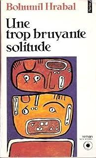 Une trop bruyante solitude, Hrabal, Bohumil