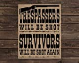 Penelope UNFRAMED Burlap Print Rustic Country Western Sign - Trespassers Will Be Shot, Survivors Will Be Shot Again (#1553B)