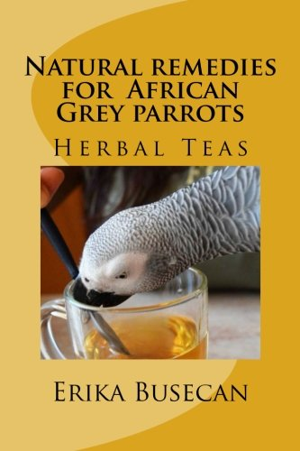 Natural remedies for African Grey parrots: Herbal Teas pdf epub