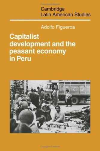 Capitalist Development and the Peasant Economy in Peru (Cambridge Latin American Studies, No. 47)