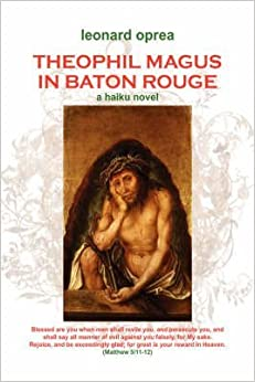 [Theophil Magus in Baton Rouge: A Haiku Novel] (By: Leonard Oprea) [published: January, 2008]