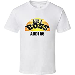 Audi A6 Like a Boss Car Lovers T shirt 2XL White
