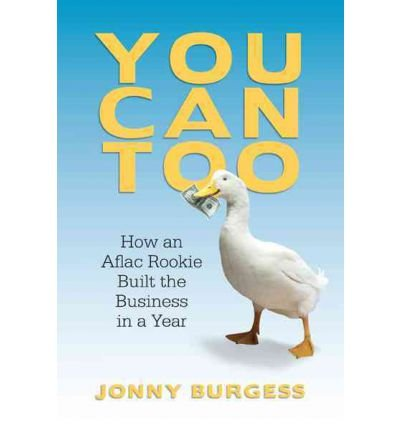 -you-can-too-how-an-aflac-rookie-built-the-business-in-a-year-by-burgess-jonny-author-2011-paperback