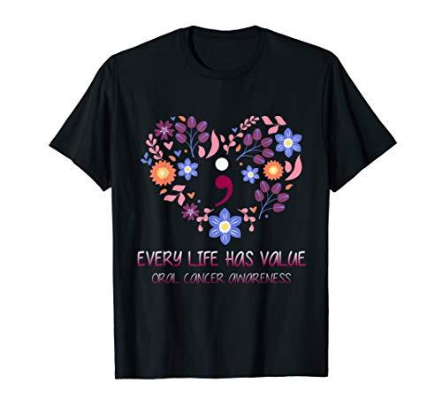 Every Life Has Value Semicolon Oral Cancer Awareness Shirt