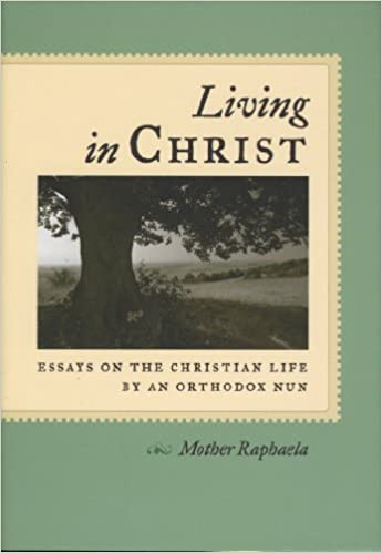 living in christ essays on the christian life by an orthodox nun living in christ essays on the christian life by an orthodox nun mother raphaela wilkinson 9780881411997 com books