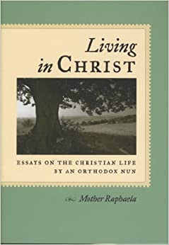 living in christ essays on the christian life by an orthodox nun  living in christ essays on the christian life by an orthodox nun