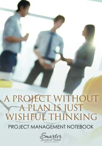 A Project Without a Plan is Just Wishful Thinking: Project Management Notebook ebook