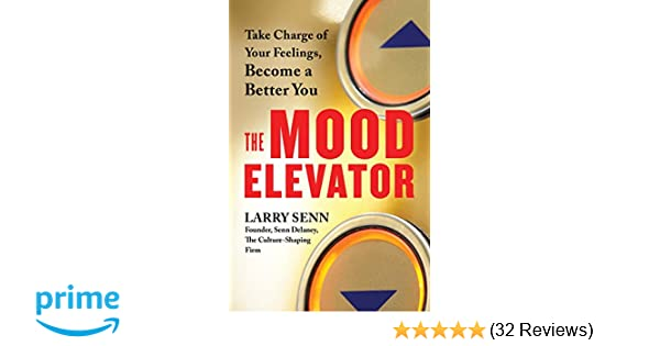 The Mood Elevator Take Charge Of Your Feelings Become A Better You