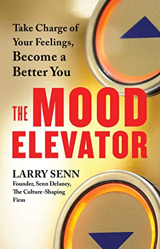 (The Mood Elevator: Take Charge of Your Feelings, Become a Better You)