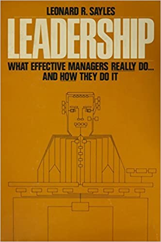 Book Leadership: What Effective Managers Really Do and How They Do it by Leonard R. Sayles (1979-08-01)