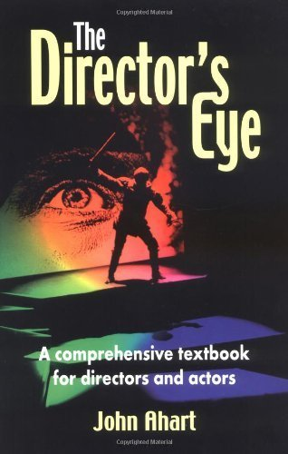 The Directors Eye A Comprehensive Textbook for Directors and Actors by John Ahart [Meriwether Pub,2001] (Paperback)