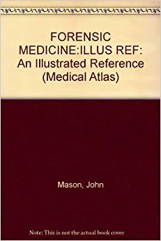 FORENSIC MEDICINE:ILLUS REF: An Illustrated Reference (Medical Atlas) by John Mason (1998-09-04)
