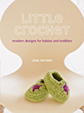 Little Crochet: Modern Designs for Babies and Toddlers