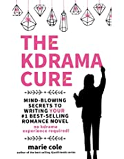 The Kdrama Cure: Mind Blowing Secrets to Writing Your Best Romance Novel - No Kdrama Experience Required!