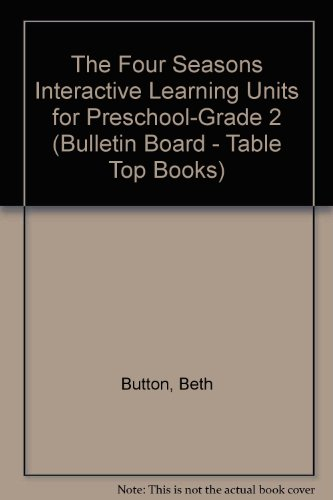 The Four Seasons : Interactive Learning Units for Preschool-Grade 2 (Bulletin Board - Table Top Books)