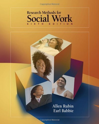 Research Methods for Social Work By Rubin & Babbie (6th, Sixth Edition)