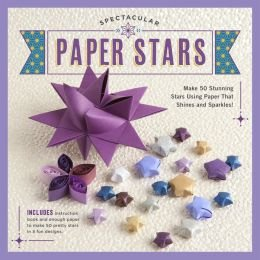 Spectacular Paper Stars: Make 80 Stunning Stars Using Paper That Shines and Sparkles! by Lisa Marie Hampton - Stunning Star