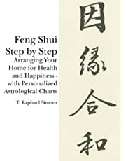 Feng Shui Step by Step: Arranging Your Home for Health and Happiness - with Personalized Astrological Charts