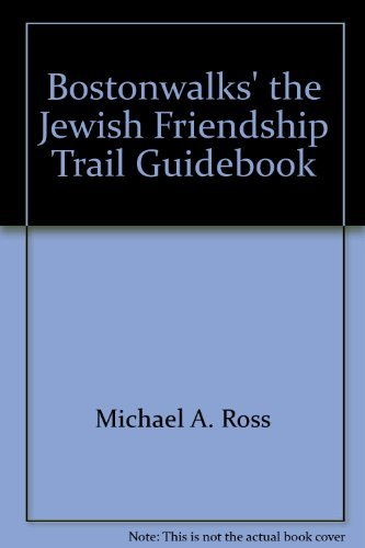 Bostonwalks' the Jewish Friendship Trail Guidebook: Jewish Boston History Sites: West End, North End, Downtown Boston, South End, Brookline & - Downtown Boston
