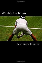 Wimbledon Tennis: A Fascinating Book Containing Wimbledon Tennis Facts, Trivia, Images & Memory Recall Quiz: Suitable for Adults & Children (Matthew Harper)