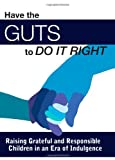 Have the Guts to Do It Right, Sheri Noga, 1453771840