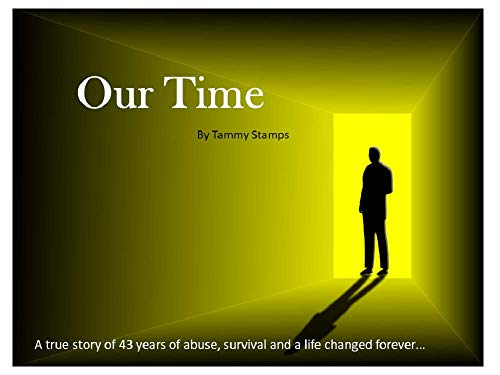Our Time: A true story of 43 years of abuse, survival and a life changed forever… -