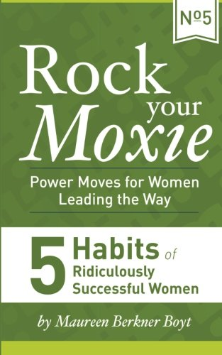 Download 5 Habits of Ridiculously Successful Women (Rock Your Moxie: Power Moves for Women Leading the Way) ebook