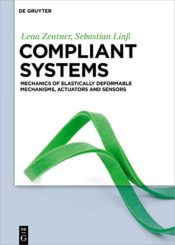 Compliant systems: Mechanics of elastically deformable mechanisms, actuators and sensors ()