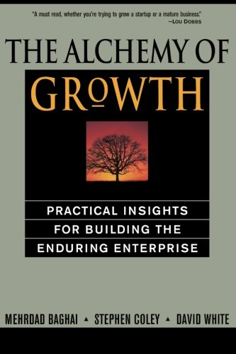 The Alchemy of Growth: Practical Insights for Building the Enduring Enterprise