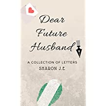DEAR FUTURE HUSBAND: A Collection Of Letters