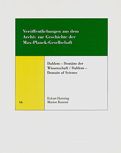Dahlem-Domane der Wissenschaft / Dahlem-Domain of Science (Veroffentlichungen aus dem Archiv zur Geschichte der Max-Planck-Gesellschaft)