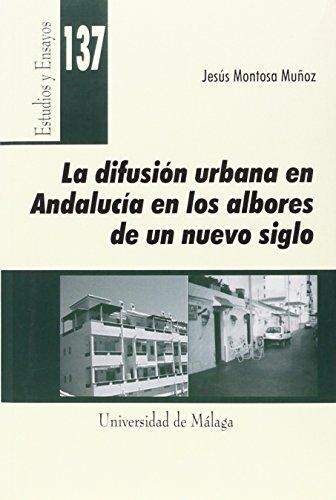 Descargar Libro La Difusión Urbana En Andalucía En Los Albores De Un Nuevo Siglo Jesús Montosa Muñoz