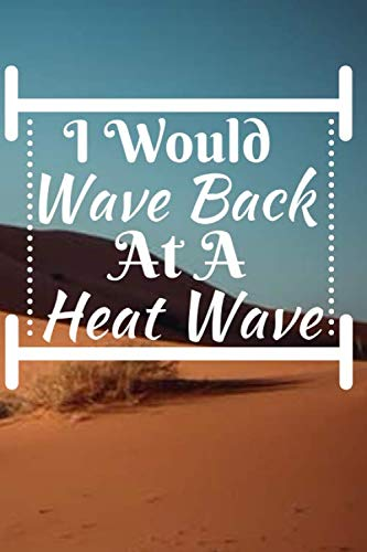 I Would Wave Back At A Heat Wave: Summer Journal - Lined Pages- For The Fun Loving Person Who Craves For Summer Activities - Suitable as Gift Item for ... Kids, Teachers, Best Friends -  125 Pages