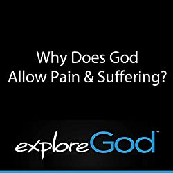 Explore God: Why Does God Allow Pain & Suffering?
