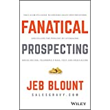 Fanatical Prospecting: The Ultimate Guide to Opening Sales Conversations and Filling the Pipeline by Leveraging Social Sellin