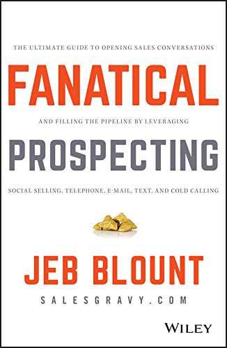 Fanatical Prospecting: The Ultimate Guide to Opening Sales Conversations and Filling the Pipeline by Leveraging Social Selling; Telephone; Email; Text; and Cold Calling