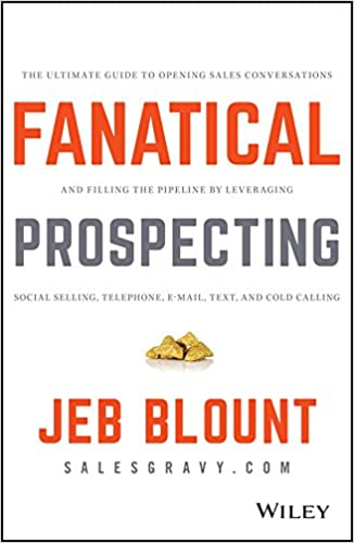 Fanatical Prospecting: The Ultimate Guide to Opening Sales Conversations and Filling the Pipeline by Leveraging Social Selling, Telephone, Email, Text, and Cold Calling 1st Edition by Jeb Blount , Mike Weinberg  PDF Download