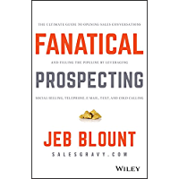 Fanatical Prospecting.: The Ultimate Guide to Opening Sales Conversations and Filling the Pipeline by Leveraging Social Selling, Telephone, Email, Text, and Cold Calling (English Edition)