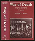 Way of Death : Merchant Capitalism and the Angolan Slave Trade, 1730-1830, Miller, Joseph C., 0299115607