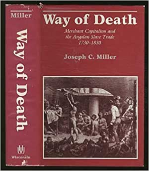 Way of Death: Merchant Capitalism and the Angolan Slave