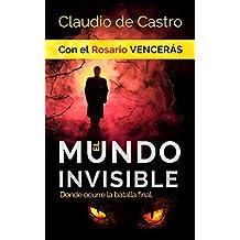 El Mundo INVISIBLE / Donde ocurre la BATALLA FINAL: Con el ROSARIO Vencerás (Tiempos difíciles para la Iglesia Católica nº 12)