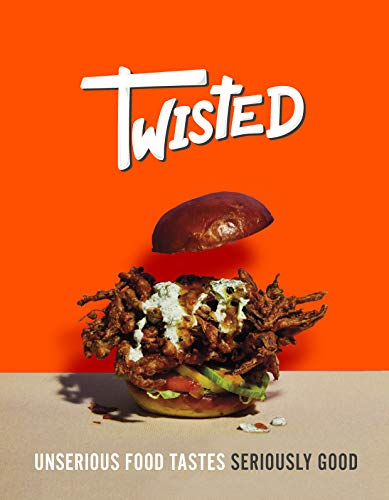 Twisted: A Cookbook: Unserious Food Tastes Seriously Good by Team Twisted