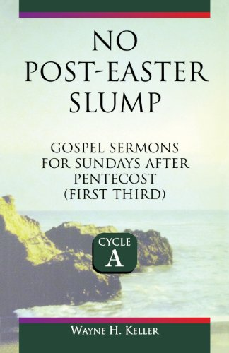 No Post-Easter Slump : Gospel Sermons for Sundays after Pentecost (First Third), Cycle A - Wayne H. Keller