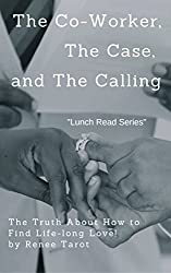 The Co-Worker, The Case,  and The Calling: The Truth About How to Find Life-long Love! (Lunch Read Series)
